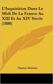 L'Inquisition Dans Le Midi De La France Au Xiii Et Au Xiv Siecle (1880) - Charles Molinier