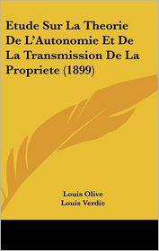 Etude Sur La Theorie De L'Autonomie Et De La Transmission De La Propriete (1899) - Louis Olive, Louis Verdie