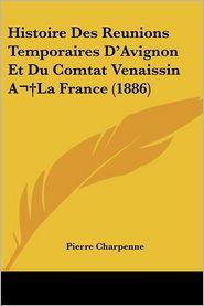 Histoire Des Reunions Temporaires D'Avignon Et Du Comtat Venaissin A La France (1886) - Pierre Charpenne