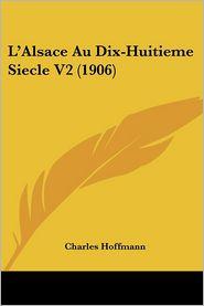 L'Alsace Au Dix-Huitieme Siecle V2 (1906) - Charles Hoffmann