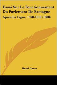 Essai Sur Le Fonctionnement Du Parlement De Bretagne - Henri Carre