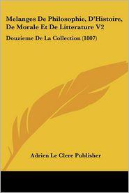 Melanges De Philosophie, D'Histoire, De Morale Et De Litterature V2 - Adrien Le Clere Publisher