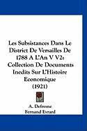 Les Subsistances Dans Le District de Versailles de 1788 A L'an V V2: Collection de Documents Inedits Sur L'Histoire Economique (1921)