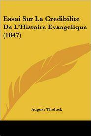 Essai Sur La Credibilite De L'Histoire Evangelique (1847) - August Tholuck