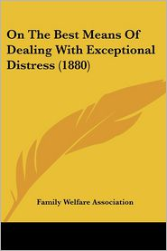 On The Best Means Of Dealing With Exceptional Distress (1880) - Family Welfare Association
