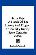 Our Village: A Sketch of the History and Progress of Bramley During Seven Centuries (1860)