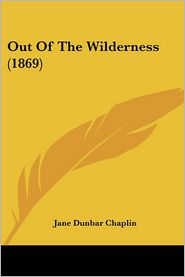 Out Of The Wilderness (1869) - Jane Dunbar Chaplin
