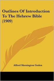 Outlines Of Introduction To The Hebrew Bible (1909) - Alfred Shenington Geden