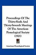 Proceedings of the Thirty-Sixth and Thirty-Seventh Meetings of the American Pomological Society (1921)