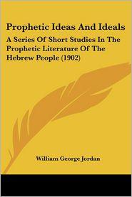 Prophetic Ideas And Ideals - William George Jordan