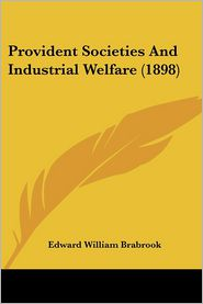 Provident Societies And Industrial Welfare (1898) - Edward William Brabrook