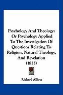Psychology and Theology: Or Psychology Applied to the Investigation of Questions Relating to Religion, Natural Theology, and Revelation (1855)