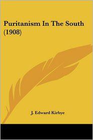 Puritanism In The South (1908) - J. Edward Kirbye