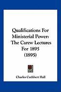 Qualifications for Ministerial Power: The Carew Lectures for 1895 (1895)