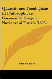 Quaestiones Theologicae Et Philosophicae, Caesarii, S. Gregorii Nazianzeni Fratris (1626) - Elias Ehingero