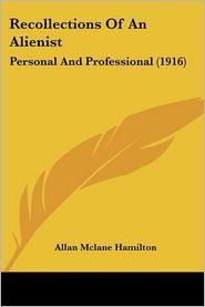 Recollections Of An Alienist - Allan Mclane Hamilton