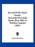 Record of the Harris Family: Descended from John Harris, Born 1680, in Wiltshire, England (1903)