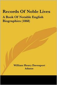 Records Of Noble Lives - William Henry Davenport Adams