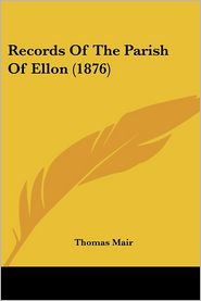 Records Of The Parish Of Ellon (1876) - Thomas Mair