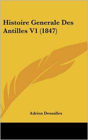 Histoire Generale Des Antilles V1 (1847) - Adrien Dessalles