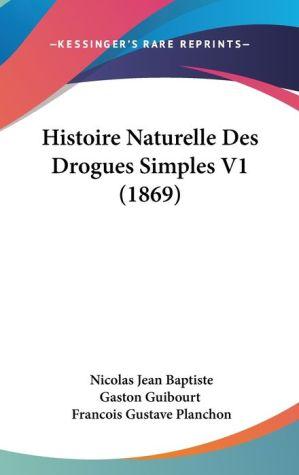 Histoire Naturelle Des Drogues Simples V1 (1869) - Nicolas Jean Baptiste Gaston Guibourt, Francois Gustave Planchon