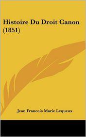 Histoire Du Droit Canon (1851) - Jean Francois Marie Lequeux