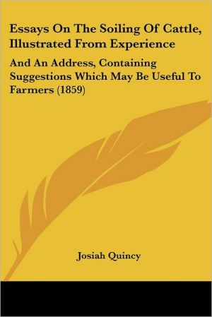 Essays On The Soiling Of Cattle, Illustrated From Experience - Josiah Quincy
