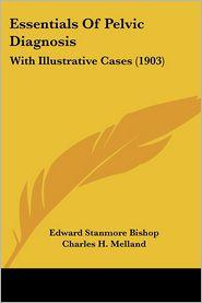 Essentials Of Pelvic Diagnosis - Edward Stanmore Bishop