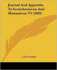 Journal And Appendix To Scotichronicon And Monasticon V1 (1869) - J.F.S. Gordon