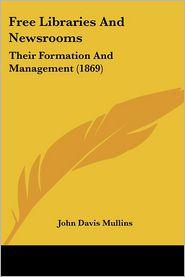 Free Libraries And Newsrooms - John Davis Mullins