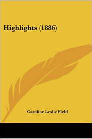 Highlights (1886) - Caroline Leslie Field
