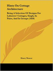Hints On Cottage Architecture - Henry Weaver