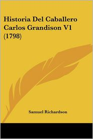Historia Del Caballero Carlos Grandison V1 (1798) - Samuel Richardson