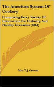 The American System Of Cookery - Mrs. T. J. Crowen