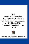 The Baltimore Conflagration: Report of the Committee on Fire-Resistive Construction of the National Fire Protection Association, 1904 (1904)