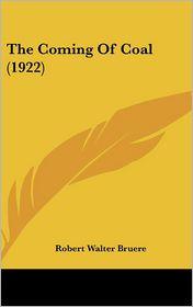 The Coming Of Coal (1922) - Robert Walter Bruere
