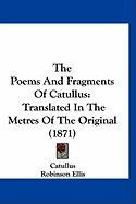 The Poems and Fragments of Catullus: Translated in the Metres of the Original (1871)