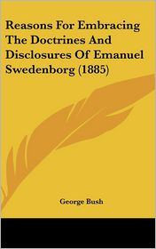 Reasons For Embracing The Doctrines And Disclosures Of Emanuel Swedenborg (1885) - George Bush