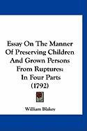 Essay on the Manner of Preserving Children and Grown Persons from Ruptures: In Four Parts (1792)