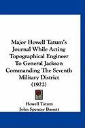 Major Howell Tatum's Journal While Acting Topographical Engineer to General Jackson Commanding the Seventh Military District (1922)