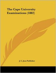 The Cape University Examinations (1882) - J. C. Juta Publisher