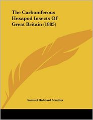 The Carboniferous Hexapod Insects Of Great Britain (1883) - Samuel Hubbard Scudder