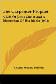 The Carpenter Prophet - Charles William Pearson