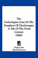 The Carlovingian Coins or the Daughters of Charlemagne: A Tale of the Ninth Century (1908)