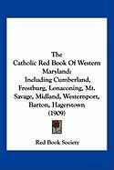 The Catholic Red Book of Western Maryland: Including Cumberland, Frostburg, Lonaconing, Mt. Savage, Midland, Westernport, Barton, Hagerstown (1909)
