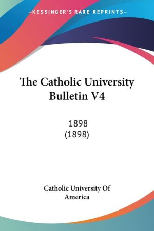 The Catholic University Bulletin V4 - Catholic University Of America