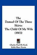 The Damsel of the Three Skirts: The Child of My Wife (1903)