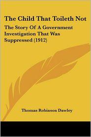 The Child That Toileth Not - Thomas Robinson Dawley