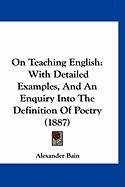On Teaching English: With Detailed Examples, and an Enquiry Into the Definition of Poetry (1887)