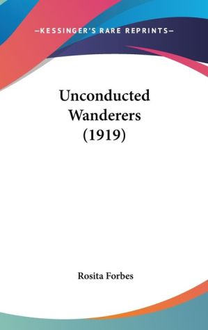 Unconducted Wanderers (1919) - Rosita Forbes